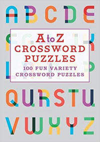 A to Z Crossword Puzzles: 100 fun variety crossword puzzles