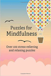 Puzzles for Mindfulness: Over 100 stress-relieving and relaxing puzzles